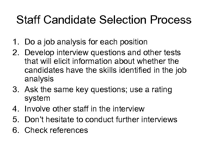Staff Candidate Selection Process 1. Do a job analysis for each position 2. Develop