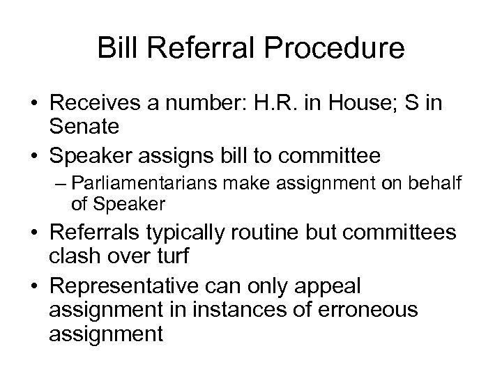 Bill Referral Procedure • Receives a number: H. R. in House; S in Senate