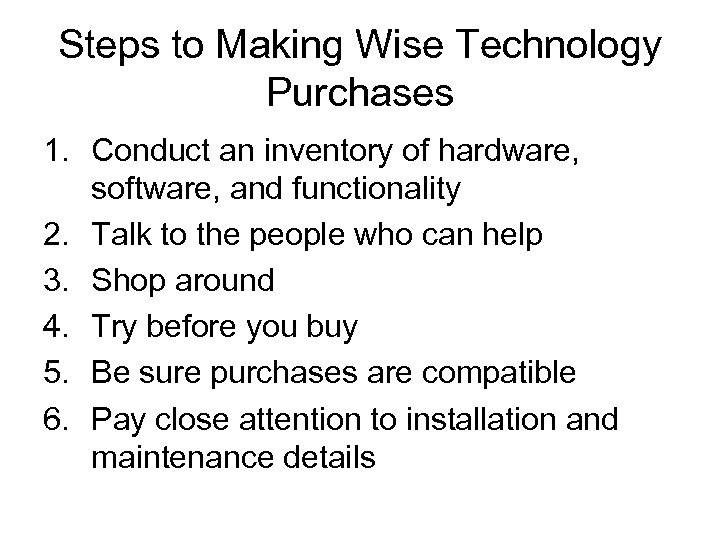 Steps to Making Wise Technology Purchases 1. Conduct an inventory of hardware, software, and