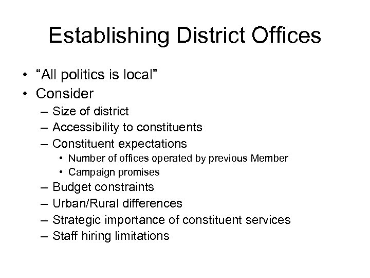 "Establishing District Offices • ""All politics is local"" • Consider – Size of district"