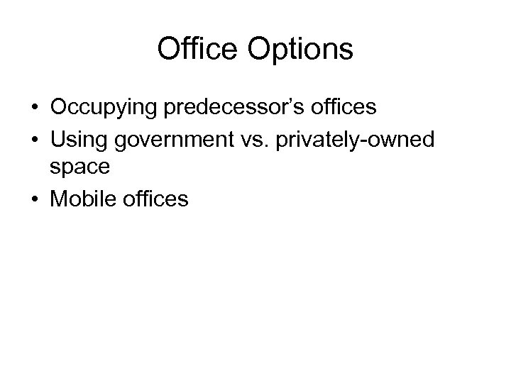 Office Options • Occupying predecessor's offices • Using government vs. privately-owned space • Mobile