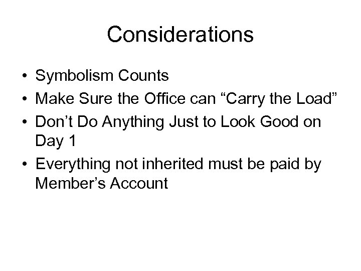 "Considerations • Symbolism Counts • Make Sure the Office can ""Carry the Load"" •"