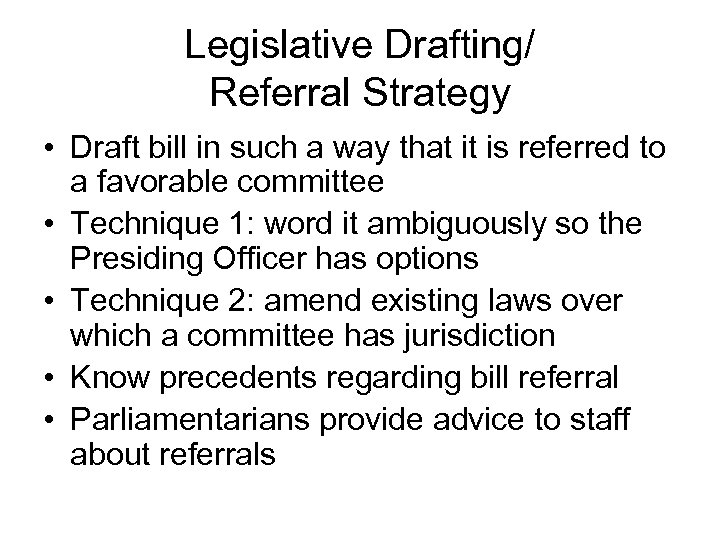 Legislative Drafting/ Referral Strategy • Draft bill in such a way that it is