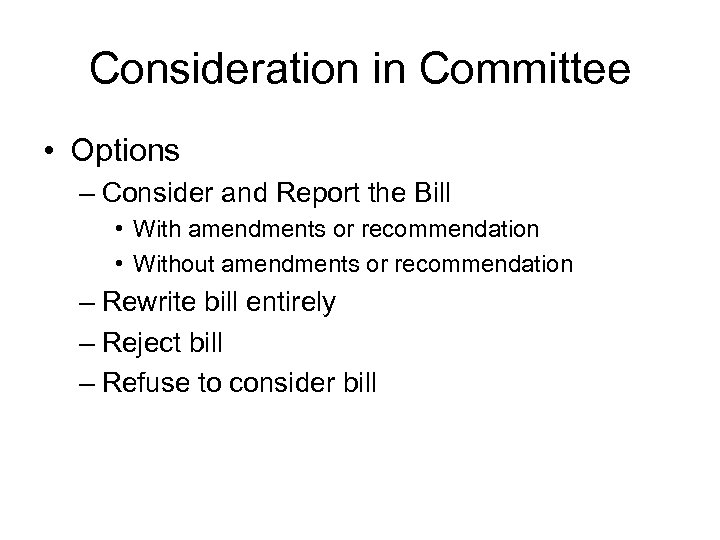 Consideration in Committee • Options – Consider and Report the Bill • With amendments