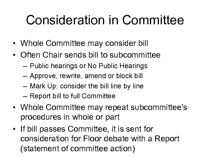 Consideration in Committee • Whole Committee may consider bill • Often Chair sends bill