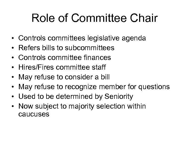 Role of Committee Chair • • Controls committees legislative agenda Refers bills to subcommittees