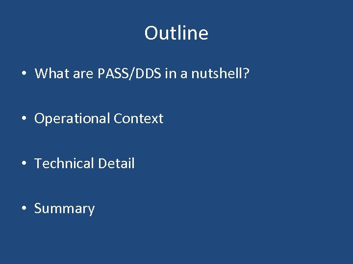 Outline • What are PASS/DDS in a nutshell? • Operational Context • Technical Detail