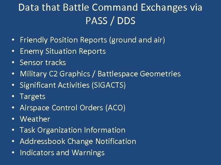 Data that Battle Command Exchanges via PASS / DDS • • • Friendly Position