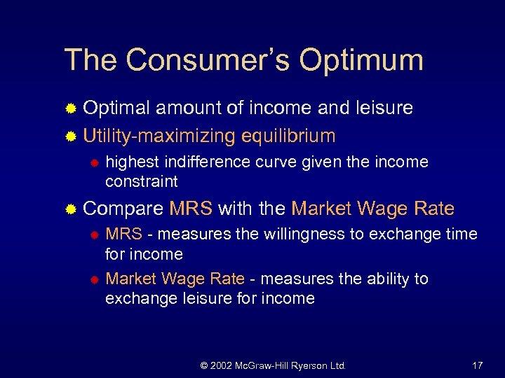 The Consumer's Optimum ® Optimal amount of income and leisure ® Utility-maximizing equilibrium ®