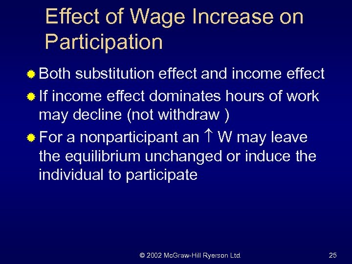 Effect of Wage Increase on Participation ® Both substitution effect and income effect ®