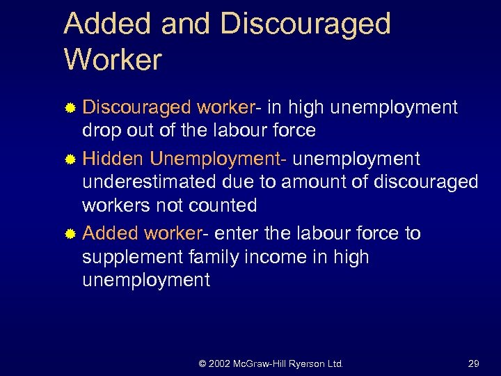 Added and Discouraged Worker ® Discouraged worker- in high unemployment drop out of the