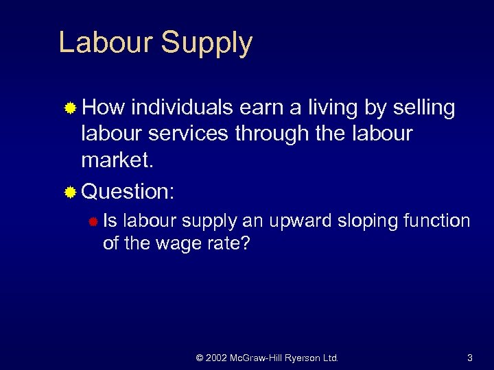Labour Supply ® How individuals earn a living by selling labour services through the
