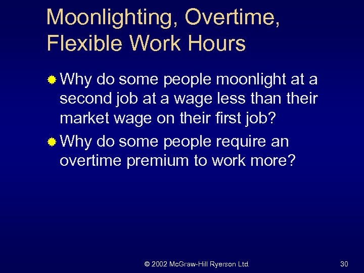 Moonlighting, Overtime, Flexible Work Hours ® Why do some people moonlight at a second