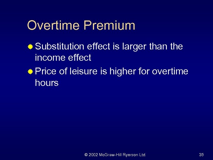 Overtime Premium ® Substitution effect is larger than the income effect ® Price of