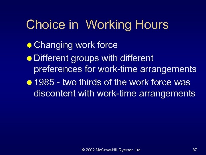 Choice in Working Hours ® Changing work force ® Different groups with different preferences