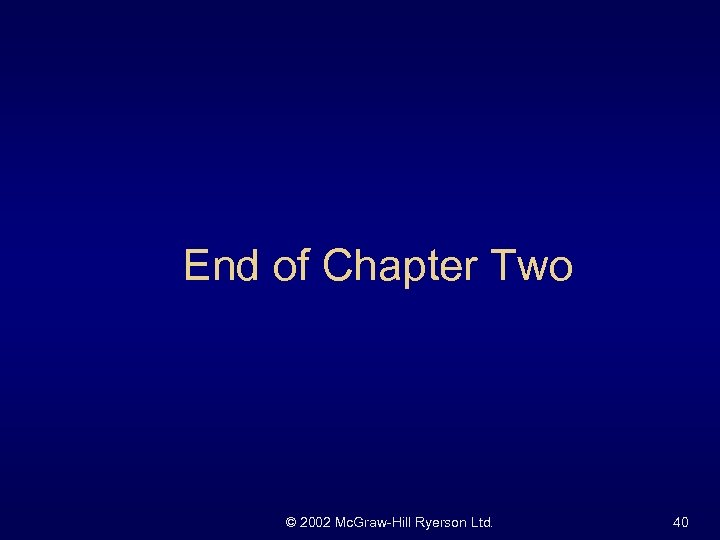 End of Chapter Two © 2002 Mc. Graw-Hill Ryerson Ltd. 40