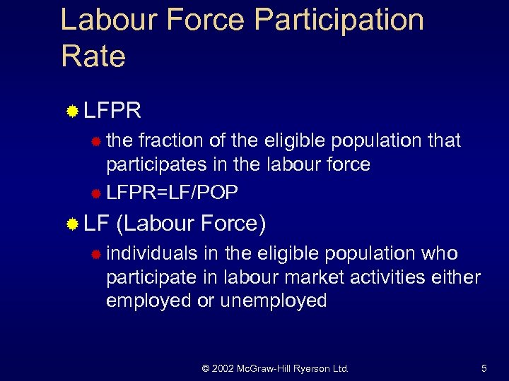 Labour Force Participation Rate ® LFPR ® the fraction of the eligible population that
