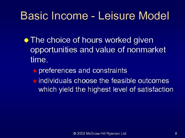 Basic Income - Leisure Model ® The choice of hours worked given opportunities and