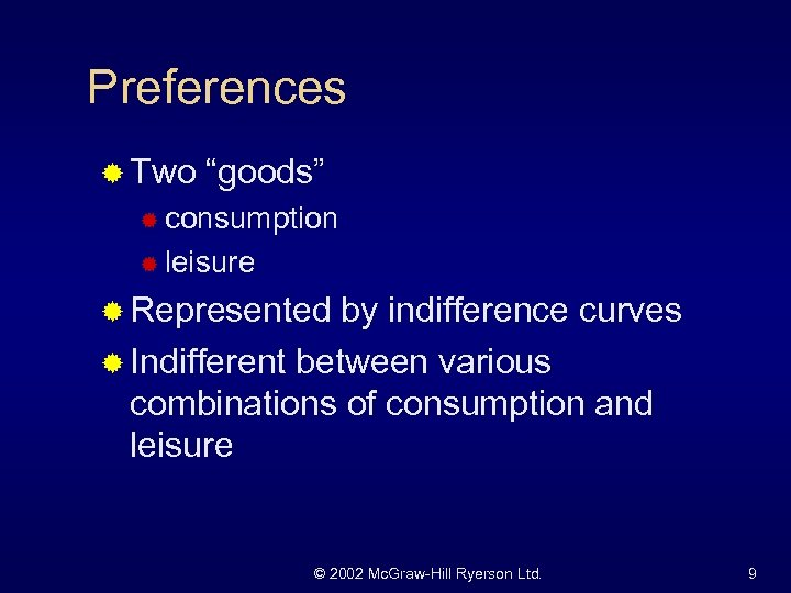 "Preferences ® Two ""goods"" ® consumption ® leisure ® Represented by indifference curves ®"