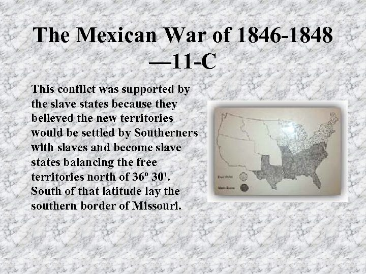 The Mexican War of 1846 -1848 — 11 -C This conflict was supported by