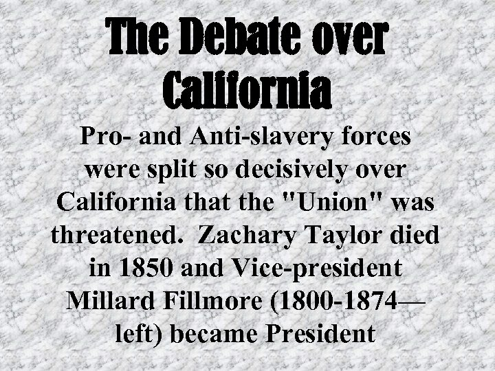The Debate over California Pro- and Anti-slavery forces were split so decisively over California