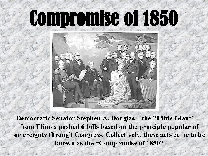 Compromise of 1850 Democratic Senator Stephen A. Douglas—the