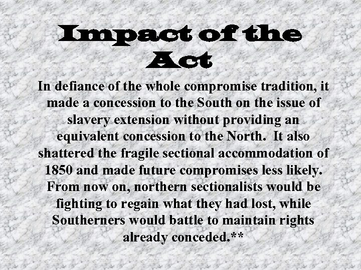 Impact of the Act In defiance of the whole compromise tradition, it made a