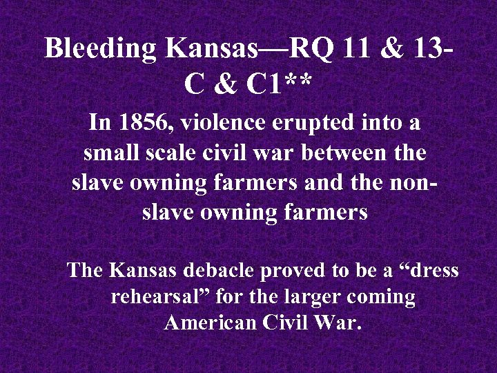 Bleeding Kansas—RQ 11 & 13 C & C 1** In 1856, violence erupted into