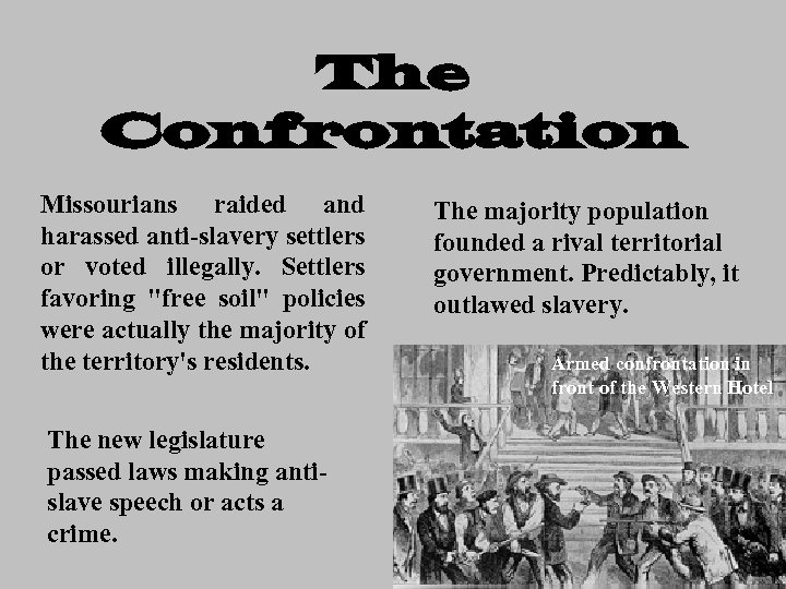 The Confrontation Missourians raided and harassed anti-slavery settlers or voted illegally. Settlers favoring