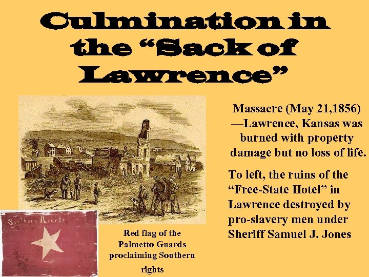 "Culmination in the ""Sack of Lawrence"" Massacre (May 21, 1856) —Lawrence, Kansas was burned"