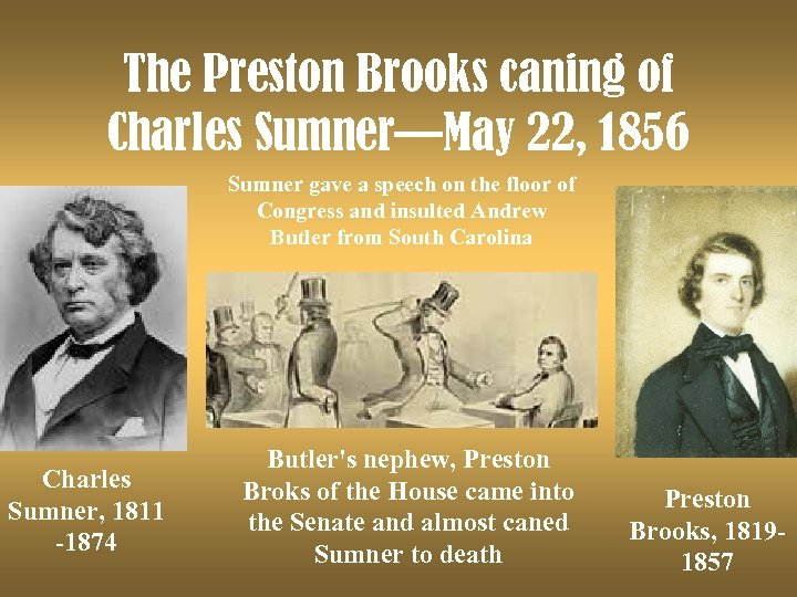 The Preston Brooks caning of Charles Sumner—May 22, 1856 Sumner gave a speech on