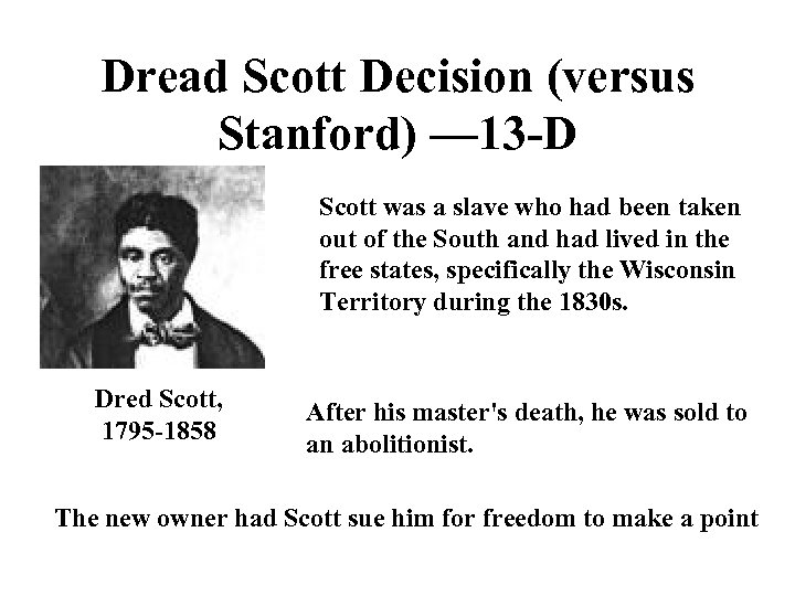 Dread Scott Decision (versus Stanford) — 13 -D Scott was a slave who had