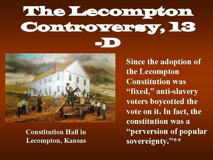 The Lecompton Controversy, 13 -D Constitution Hall in Lecompton, Kansas Since the adoption of