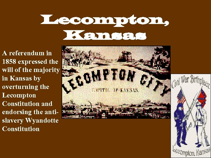 Lecompton, Kansas A referendum in 1858 expressed the will of the majority in Kansas