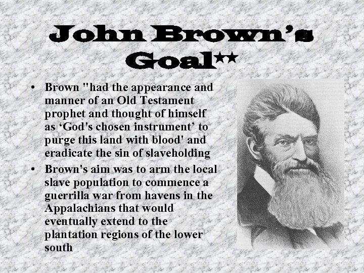 John Brown's Goal** • Brown