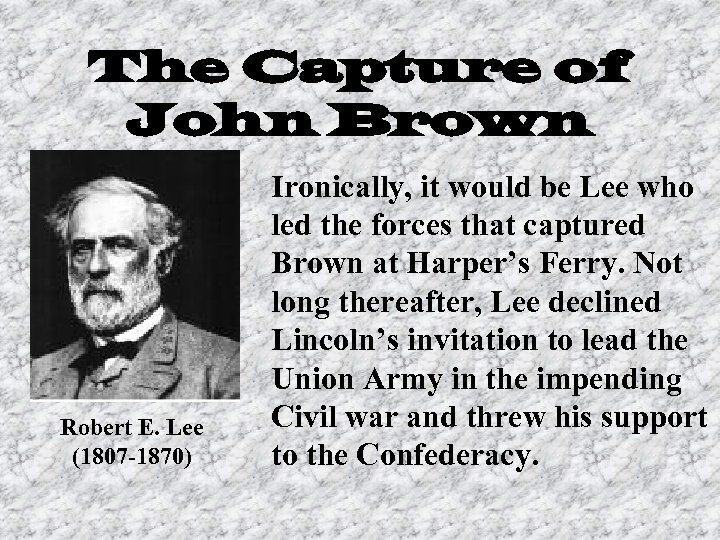The Capture of John Brown Robert E. Lee (1807 -1870) Ironically, it would be