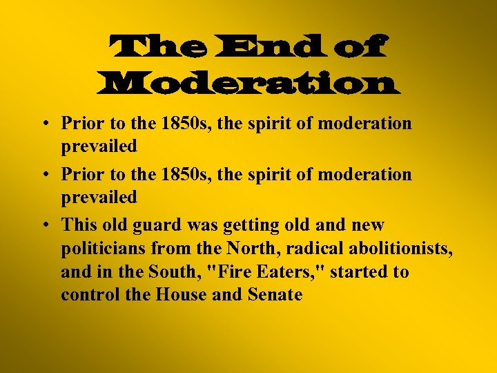 The End of Moderation • Prior to the 1850 s, the spirit of moderation