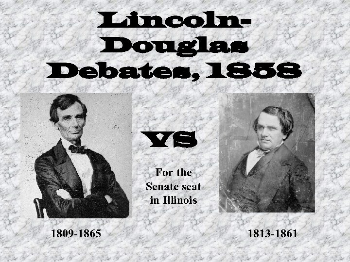 Lincoln. Douglas Debates, 1858 VS For the Senate seat in Illinois 1809 -1865 1813