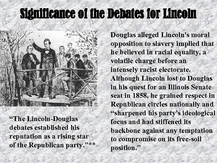 "Significance of the Debates for Lincoln ""The Lincoln-Douglas debates established his reputation as a"