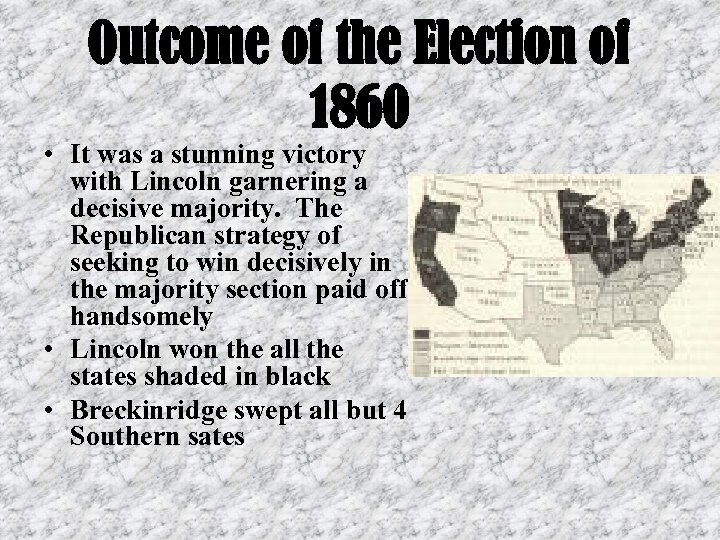 Outcome of the Election of 1860 • It was a stunning victory with Lincoln