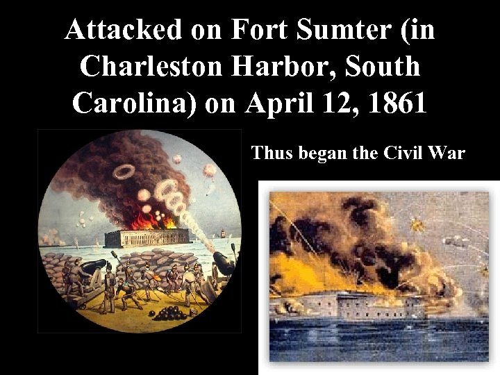 Attacked on Fort Sumter (in Charleston Harbor, South Carolina) on April 12, 1861 Thus