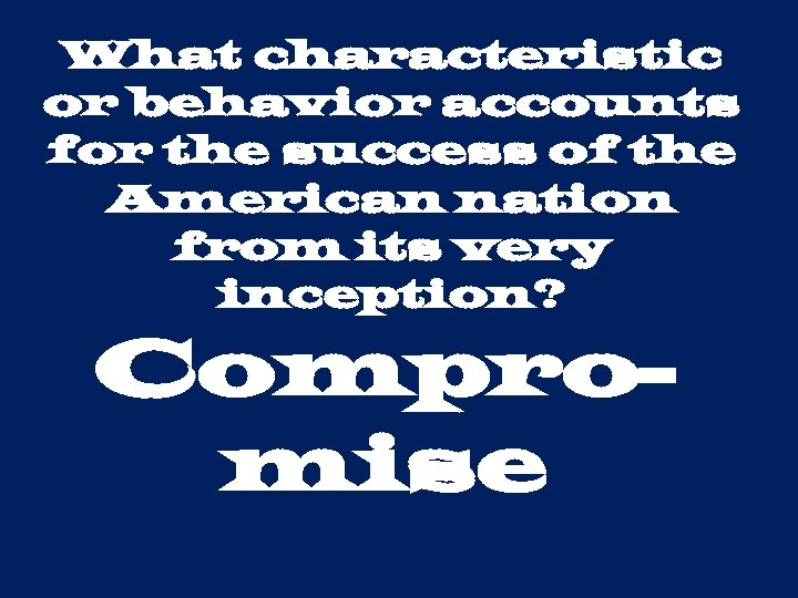 What characteristic or behavior accounts for the success of the American nation from its