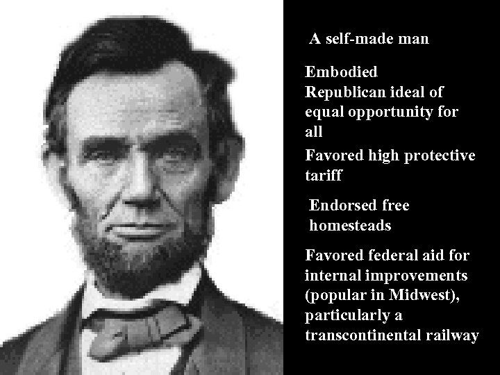 A self-made man Embodied Republican ideal of equal opportunity for all Favored high protective