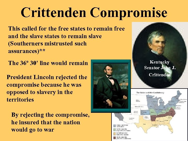 Crittenden Compromise This called for the free states to remain free and the slave