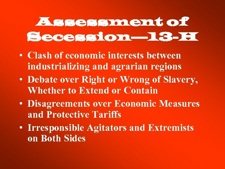 Assessment of Secession— 13 -H • Clash of economic interests between industrializing and agrarian