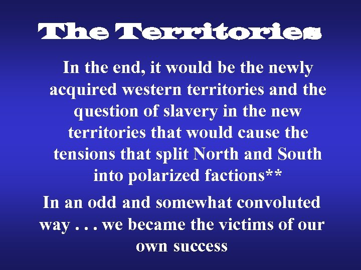 The Territories In the end, it would be the newly acquired western territories and