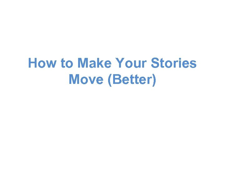 How to Make Your Stories Move (Better)