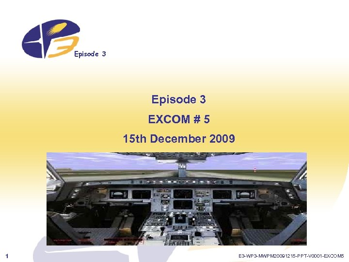 Episode 3 EXCOM # 5 15 th December 2009 1 E 3 -WP 3