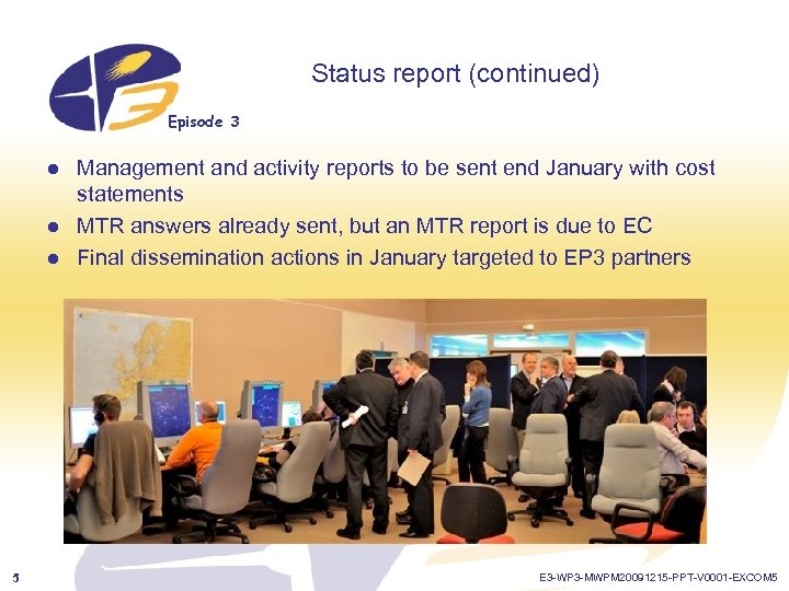 Status report (continued) Episode 3 l l l 5 Management and activity reports to