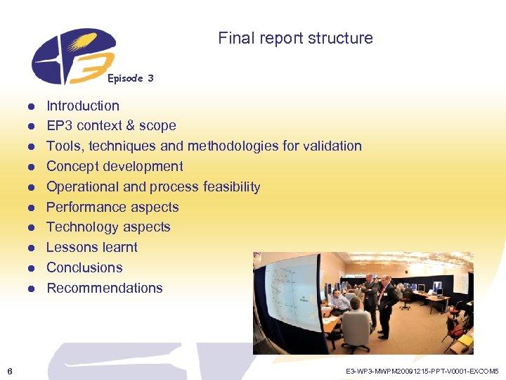 Final report structure Episode 3 l l l l l 6 Introduction EP 3